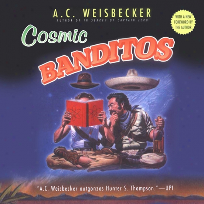 Cosmic Banditos: A Contrabandista's Quest For The Meaning Of Life (unabridged)