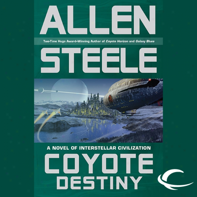 Coyote Destiny: A Novel Of Interstellar Civilization (unabridged)
