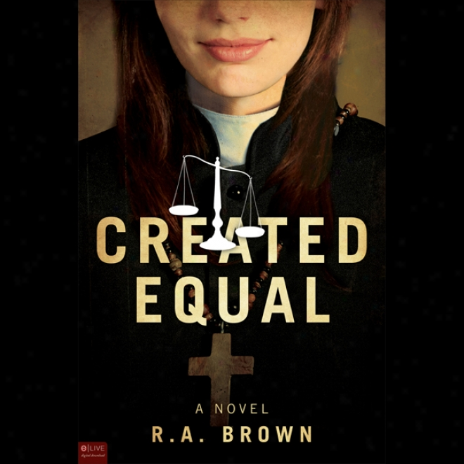 Created Equal: A Novel (unabridged)