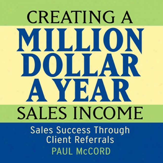 Creating A Million-dollar-a-year Sales Ijcome (unabridged)