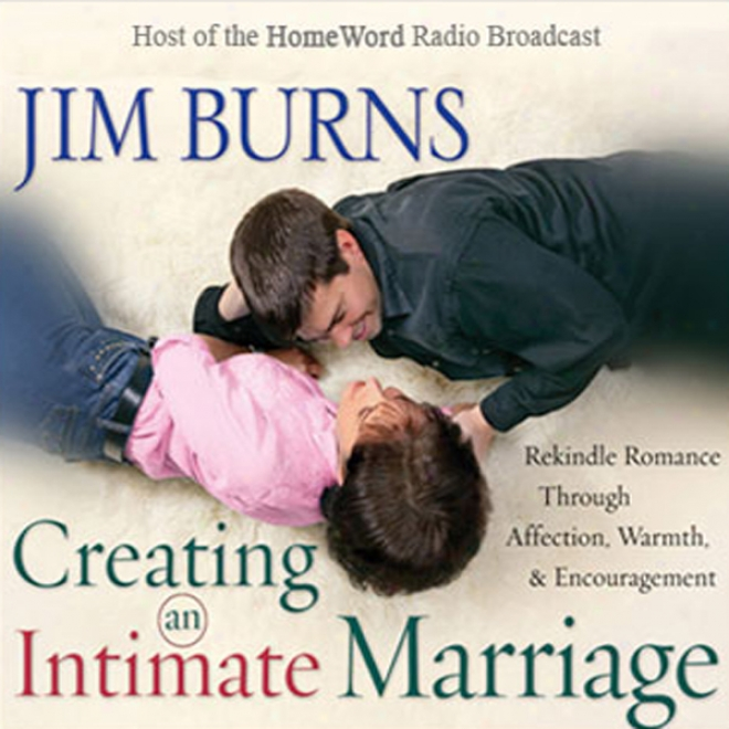 Creating Each Suggest Marriage: Rekindle Romance Througu Affection, Warmth Andd Encouragement
