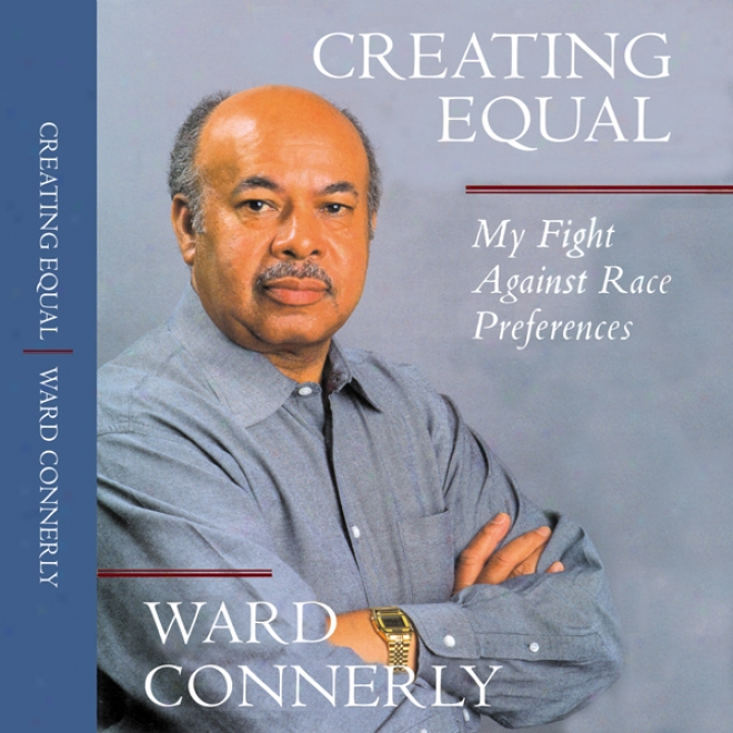Creating Equal: My Fight Aggainst Race Preferences (unabridged)