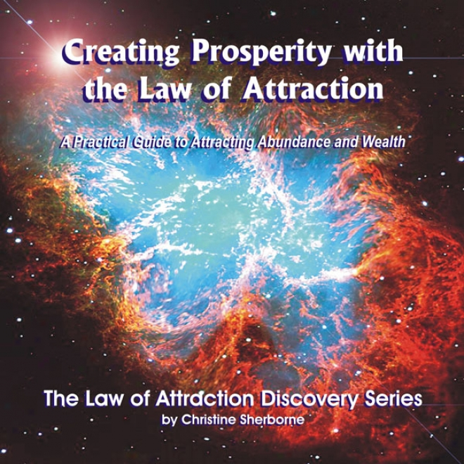 Creating Prosperity With The Law Of Attraction: A Guide To Attracting Abundance And Wealth (unabridged)