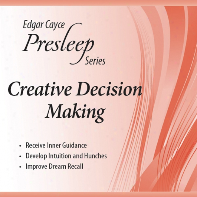 Creative Decision Making: Edgar Cayce Presleep Series (unabridged)