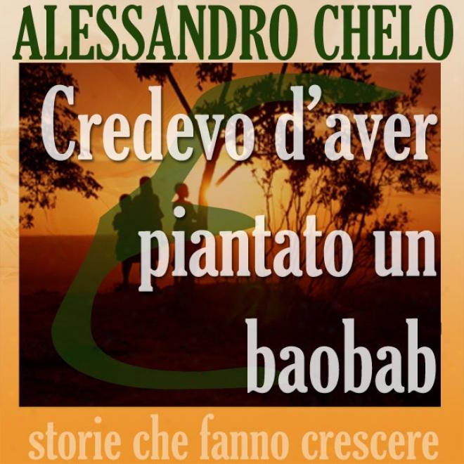 Credevo D'aver Piantato Un Baobab [i Think I Planted A Baobab]: Cknque Ingredienti Per Una Vita Autentica (unabridged)