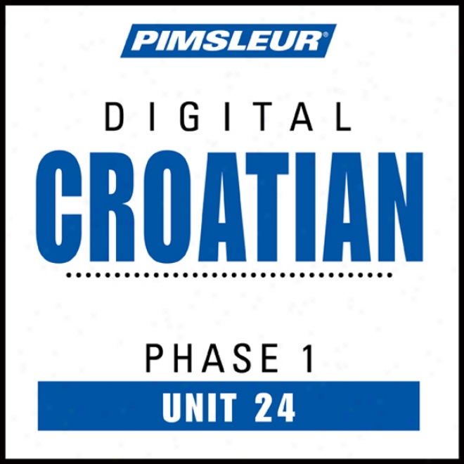 Croatian Phase 1, Unit 24: Learn To Talk And Apprehend Croatian With Pimsleur Language Programs
