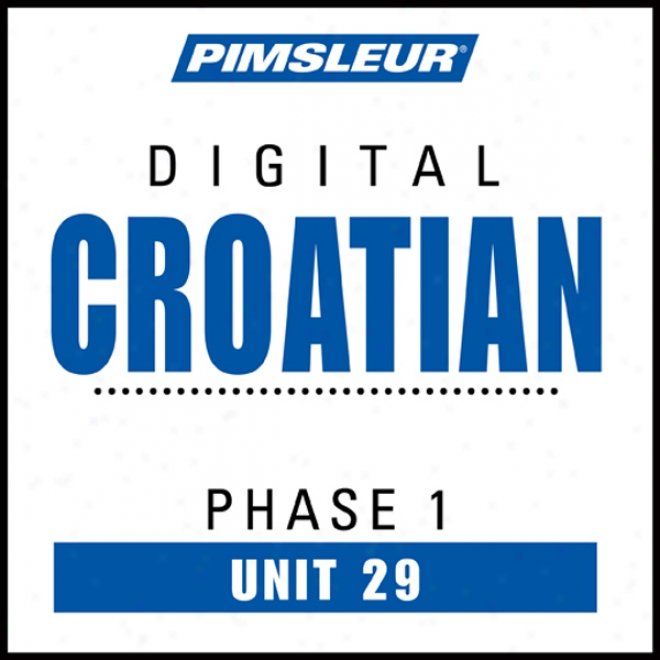 Croatian Phase 1, Unnit 29: Learn To Speak And Understand Croatian With Pimsleur Language Programs