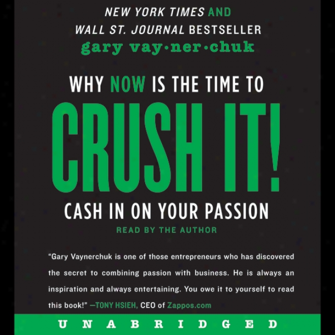 Crush It!: Why Now Is The Time To Cash In Steady Your Passion (unabridged)
