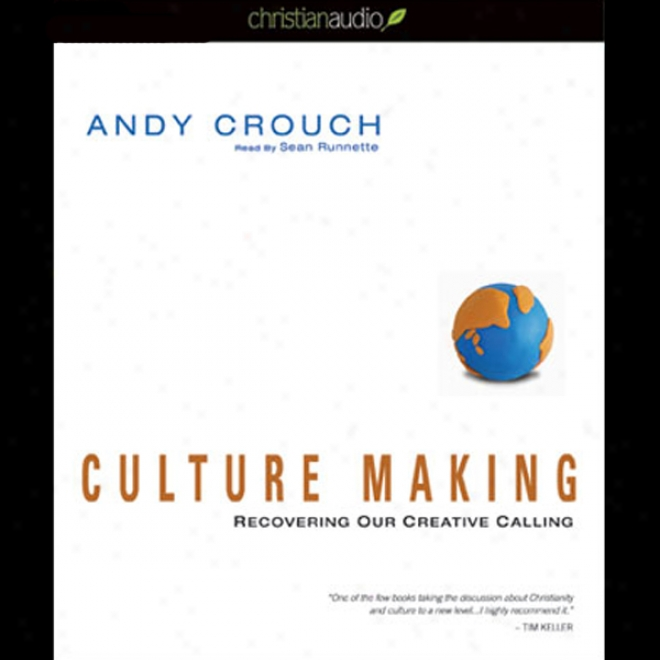 Culture Making: Recovering Our Creative Calling (unabridged)