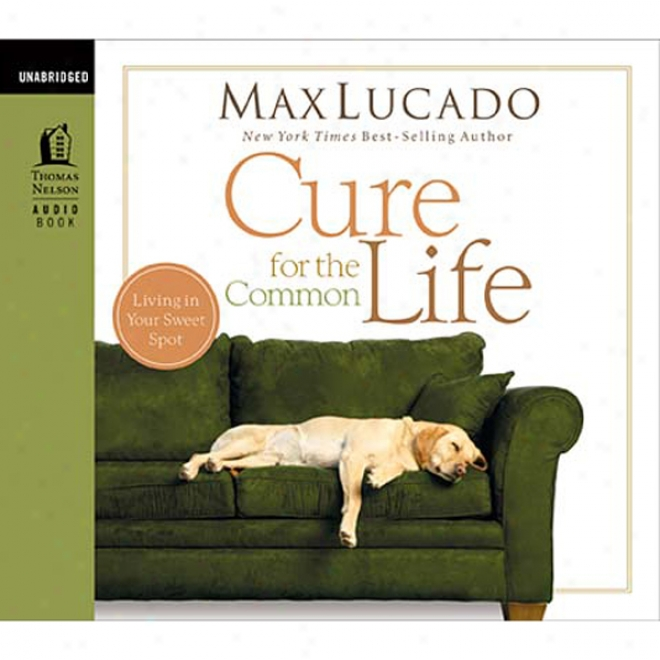 Cure For The Common Life (unabridged)