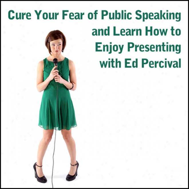 Cure Your Fear Of Public Speaking And Learn How To Enjoy Presenting (unabridged)