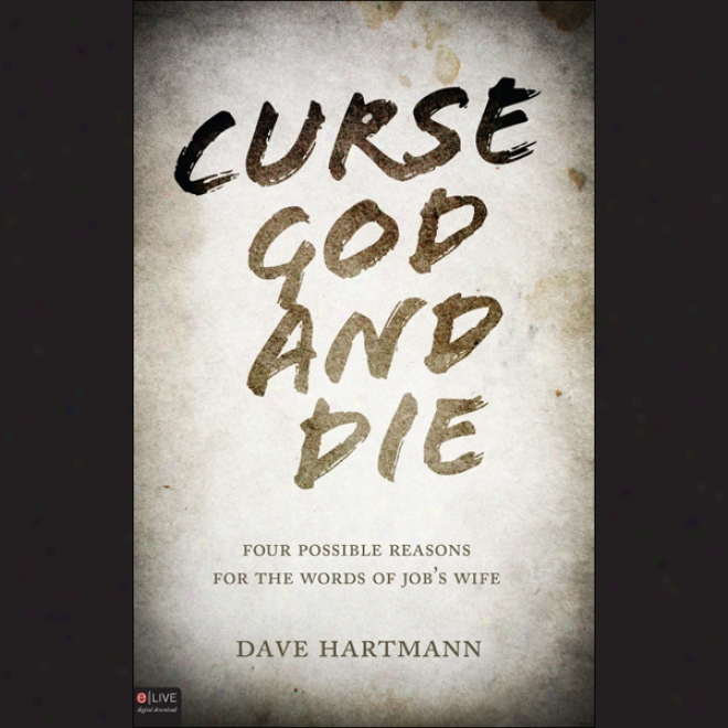 Curse God And Die: Four Possible Reasons For The Words Of Job's Wife