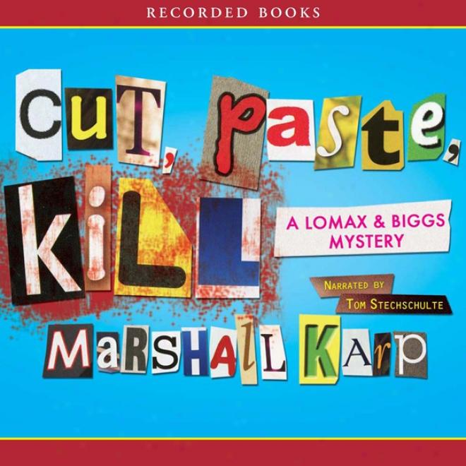 Cut, Paste, Kill: A Lomax And Biggs Mystery (unabridged)