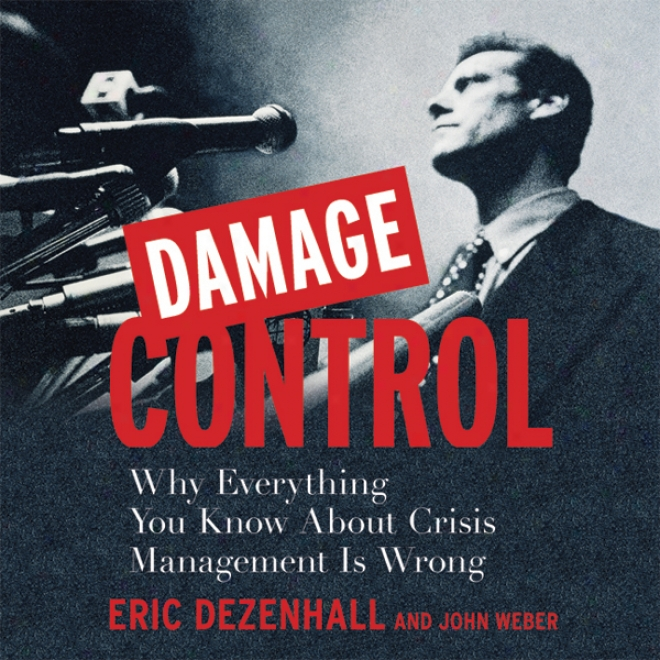 Damage Control: Why Everything You Know About Crisis Management Is Wrong (unabridged)