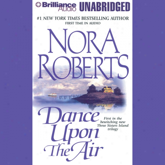 Dance Upon The Air: Three Sisters Island Trilogy, Book 1 (unabridged)
