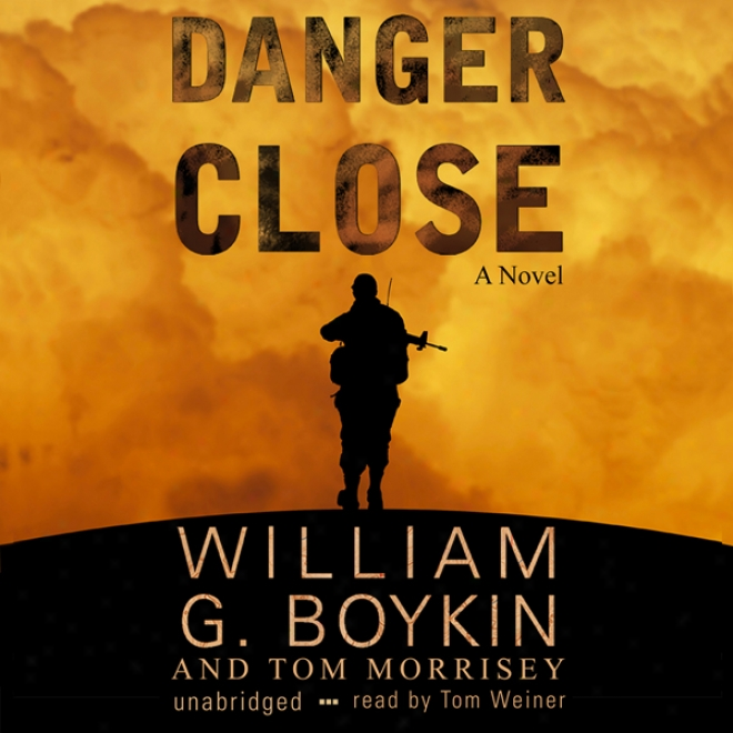 Danger Close: A Novel (unabridged)