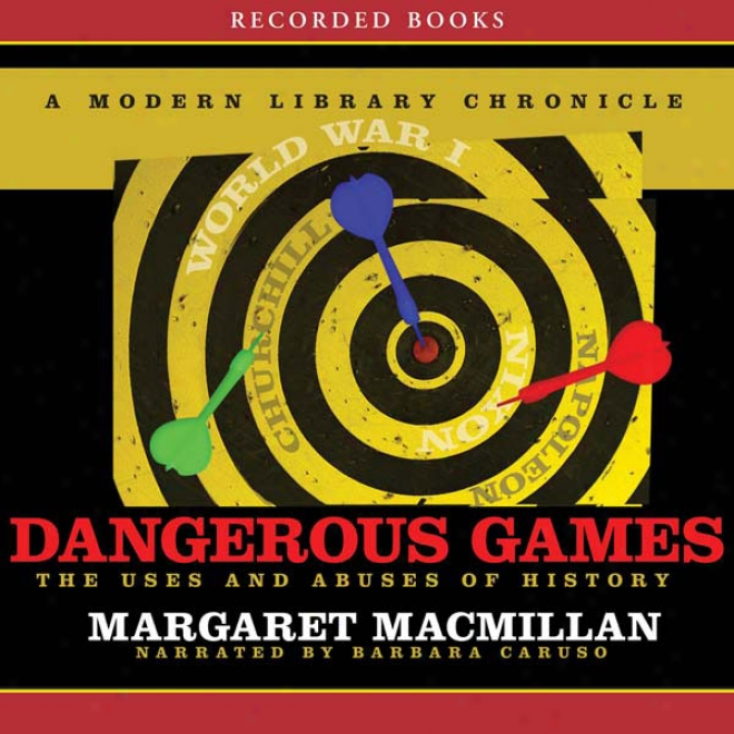 Dangerous Games: The Uses And Abuses Of History (unabridged)