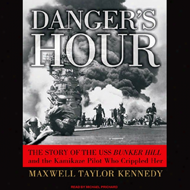 Danger's Hour: The Fiction Of The Uss Bunker Hjll And The Kamikaze Pilot Who Crippled Her (unabridged)