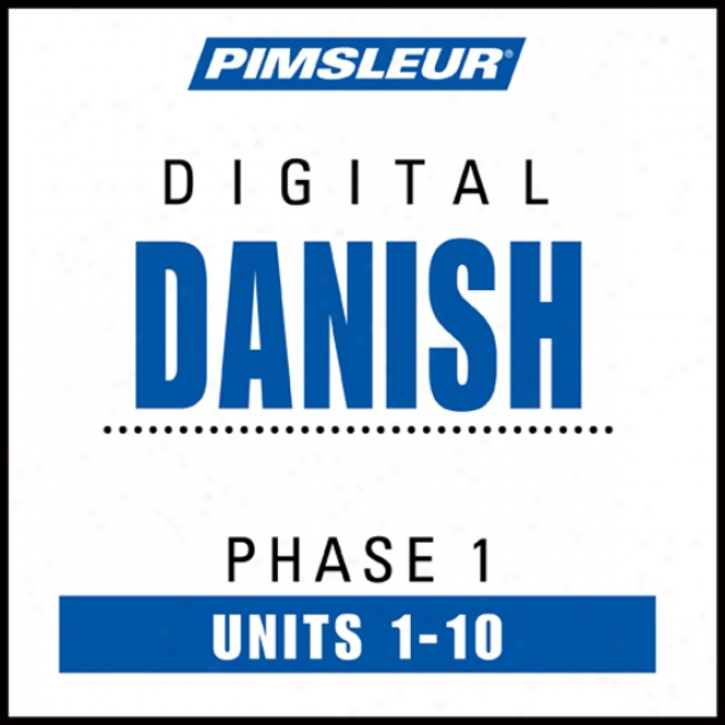 Danish Phase 1, Units 1-10: Learn To Speak And Understand Daanish By the side of Pimsleur Speech Programs