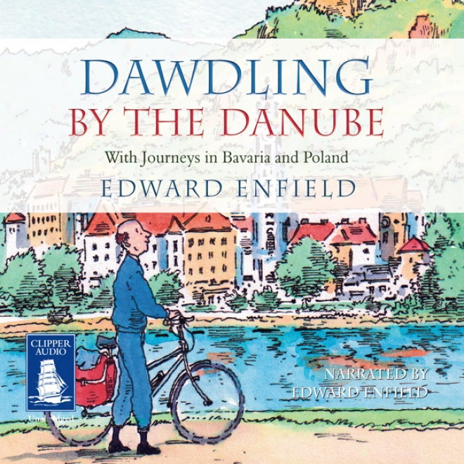 Dawdling By The Danube (unabridged)