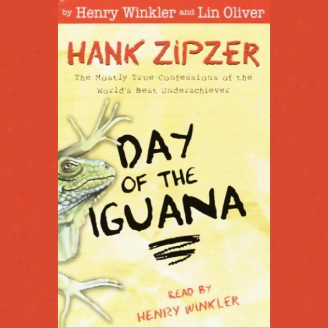 Day Of The Iguana: Hank Zipzer, The Mostly True Confessions Of The World's Best Underachiever (uhabridged)