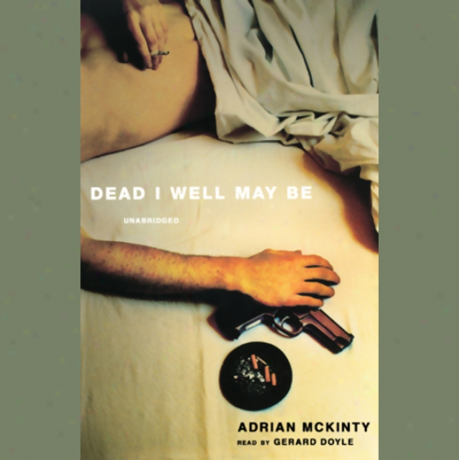 Dead I Well May Be (unabridged)