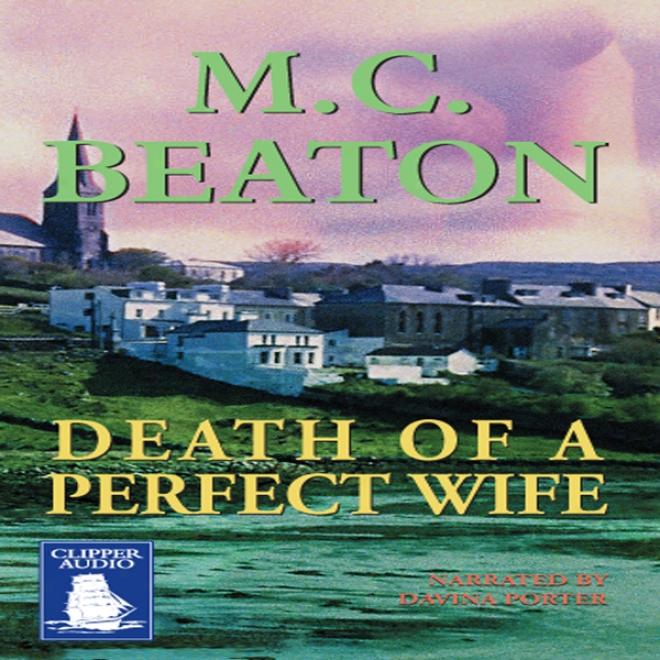 Death Of A Perfect Wife: A Hamish Macbeth Mystery (unabridged)