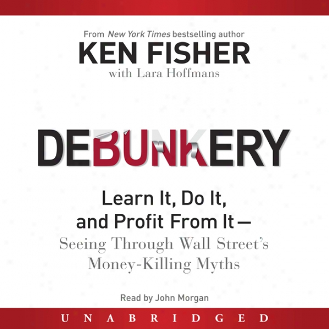 Debunkery: Learn It, Do It, And Profit From It - Seeing From one side Wall Street's Money-killing Myths (unabridged)