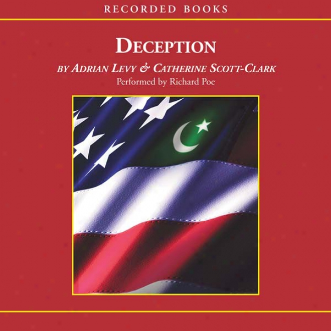 Deception: Pakistan, The United States, And The Secret Ttade In Nuclear Weapons (unabridged)