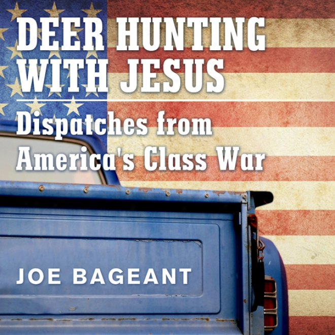 Deer Hunting With Jesus: Dispatches From America's Class War (unabridged)