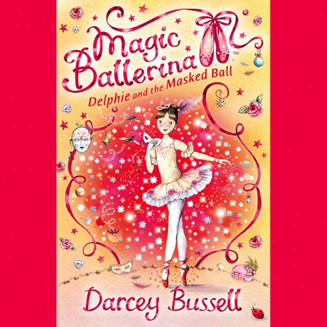 Delphie And The Masked Ball: Magic Balerina Series (unabridged)