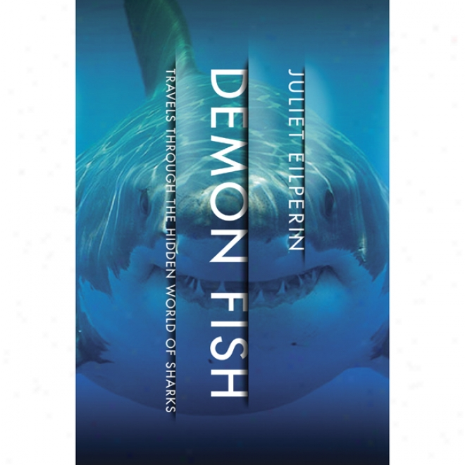 Demon Fish: Travels Through The Hidden World Of Sharks (unabridged)