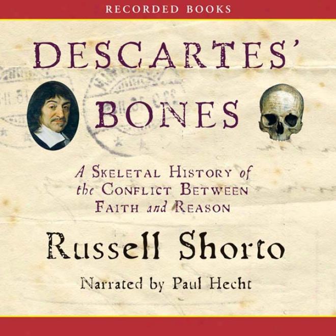 Descartes' Bones: A Skeletal History Of The Conflict Between Faith And Reason (unabridged)