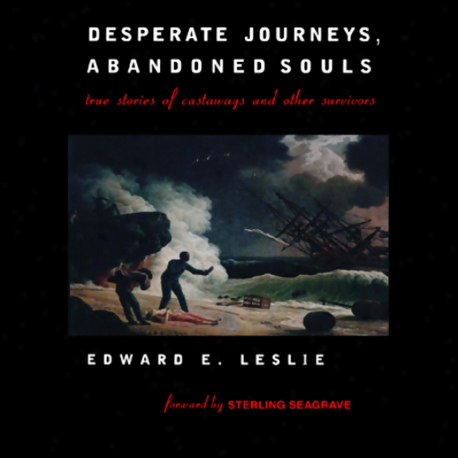 Desperate Journes, Abandoned Souls: True Stories Of Castaways And Other Survivors (unabridged)