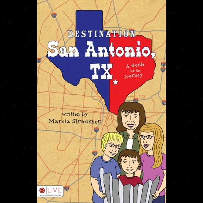 Destination San Antonio, Tx: A Guide For The Journey