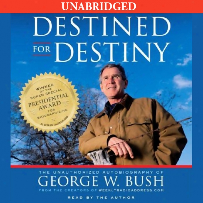 Destined For Destiny: The Unauthorized Autobkography Of Gerge W. Bush (unabridged)