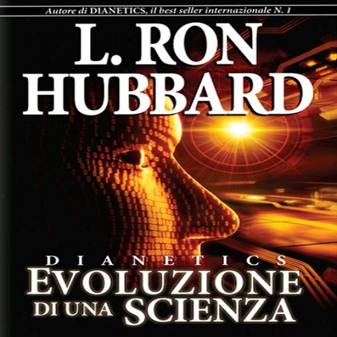 Dianetics: Evolizione Di Una Scienza [dianetics: The Evolution Of A Science] (unabridged)