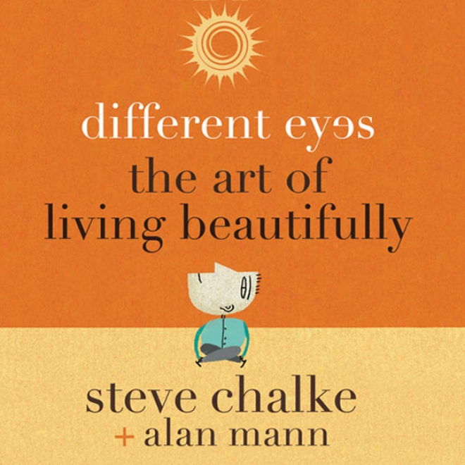 Different Eyes: The Art Of Living Beautifully (unabriddged)