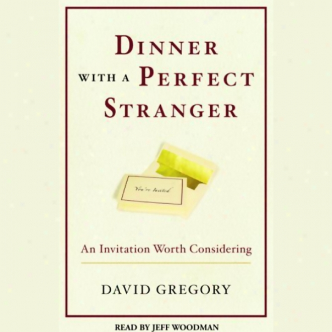 DinnerW ith A Perfect Stranger: An Invitation Worth Consudering (unabridged)