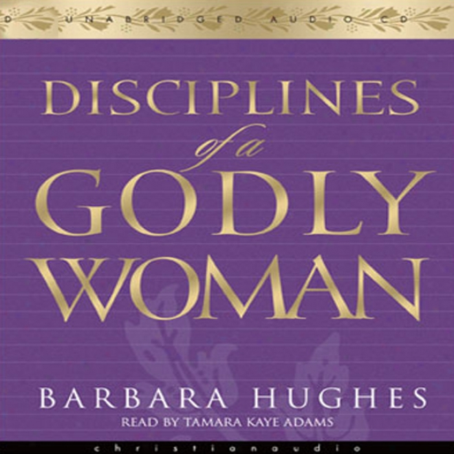 Disciplines Of A Godly Woman (unabridged)