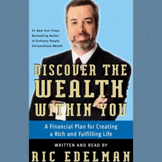 Discover The Weath Within You: A Financial Plan For Creating A Rich And Fulfilling Life