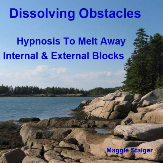 Dissolving Obstacles: Hypnosis To Melt Aay Internal And External Blocks
