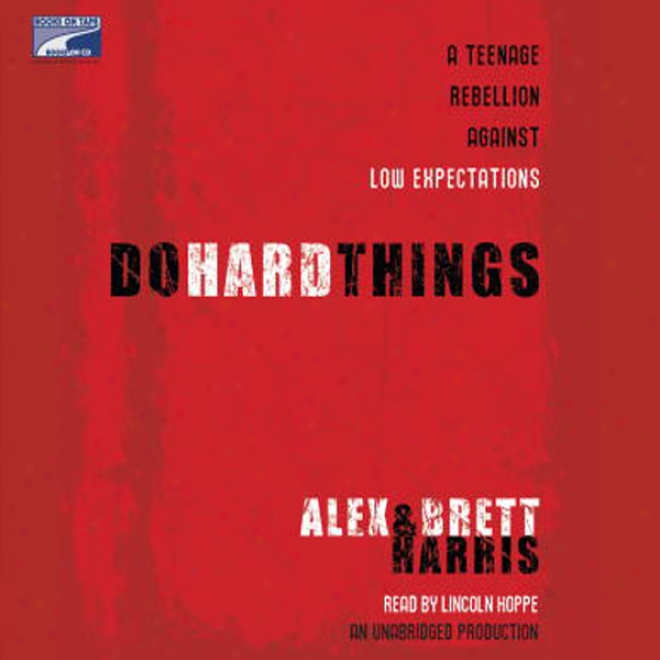 Do Hard Things: A Teenage Rebellion Against Low Expectations (unabridged)