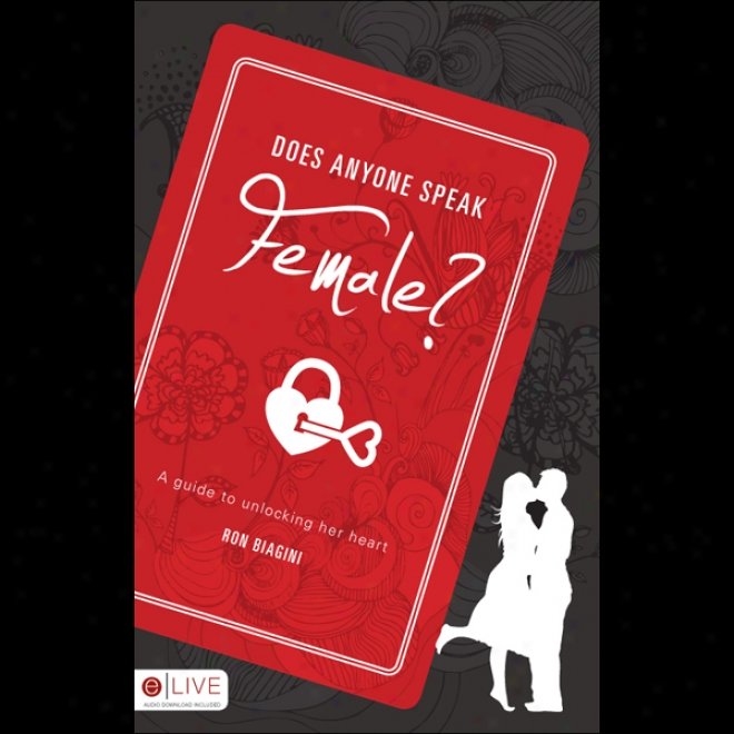 Does Anyone Speak Female?: A Guied To Unlocking Her Heart (unabridged)