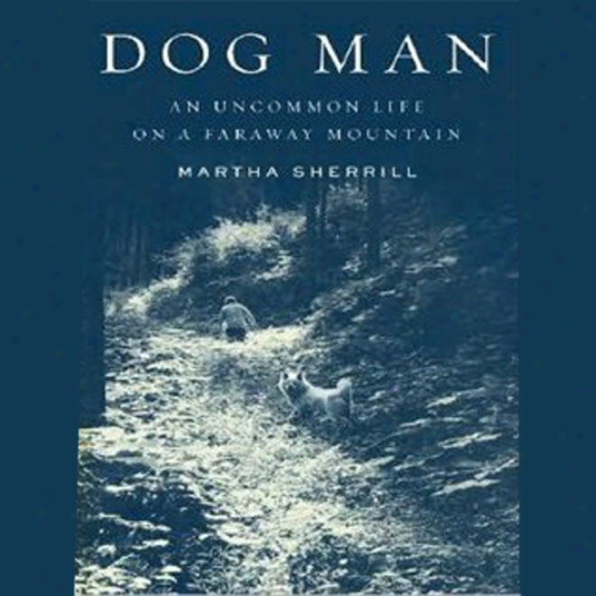 Dog Man: One Uncommon Life On A Faraway Mountain (unabridged)