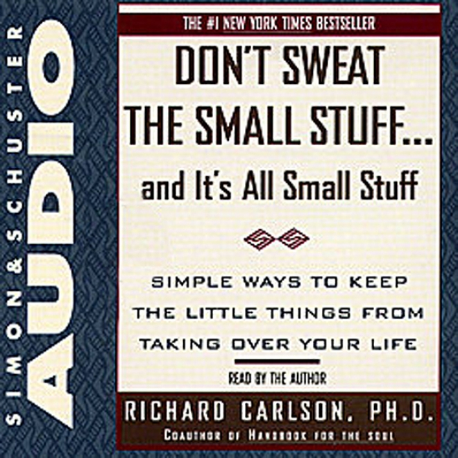 Don't Sweat The Small Stuff, And It's All Small Stuff (unabridged)