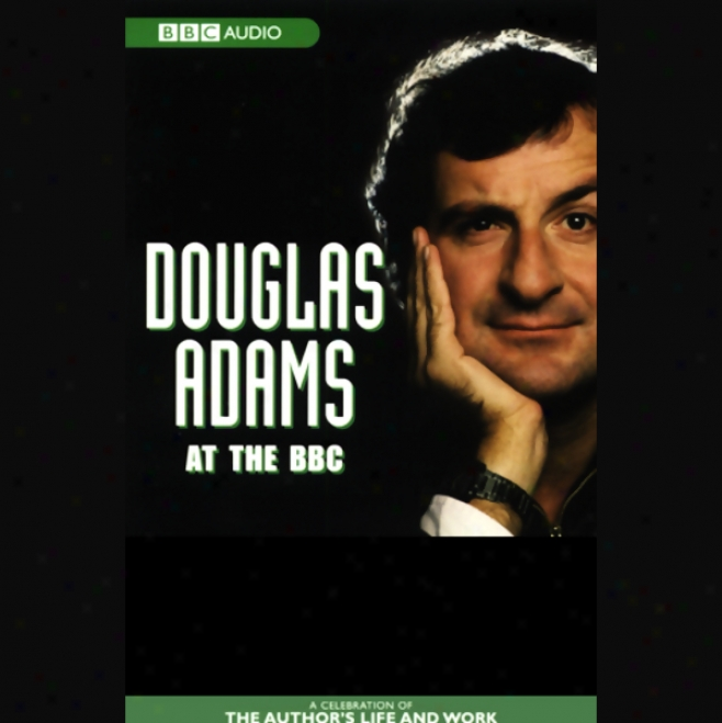 Douglas Adams At The Bbx: A Celebration Of The Author's Life And Work