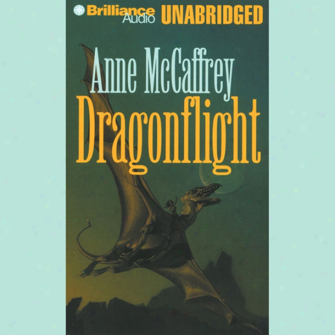 Dragonflight: Dragonriders Of Pern (unabridged)