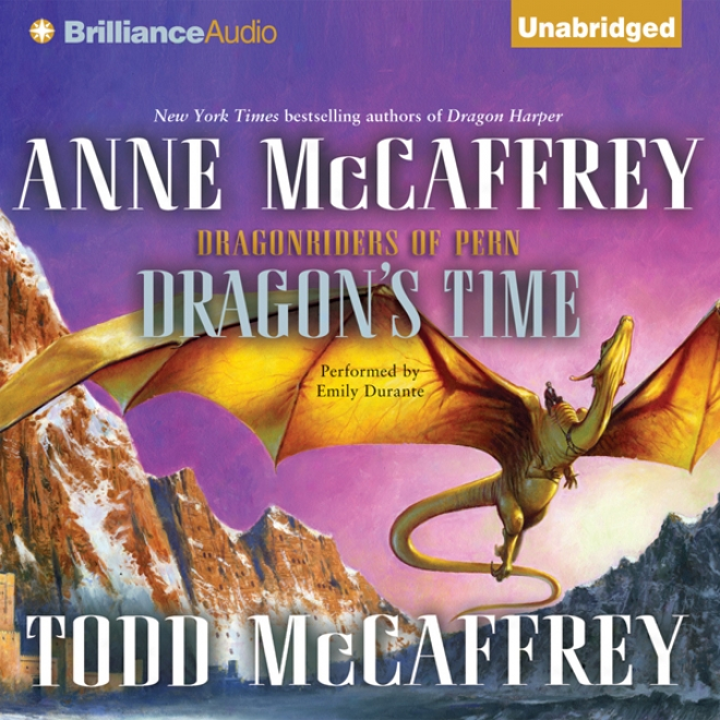 Dragon's Time: A Dragonriders Of Pern Novel (unabridged)