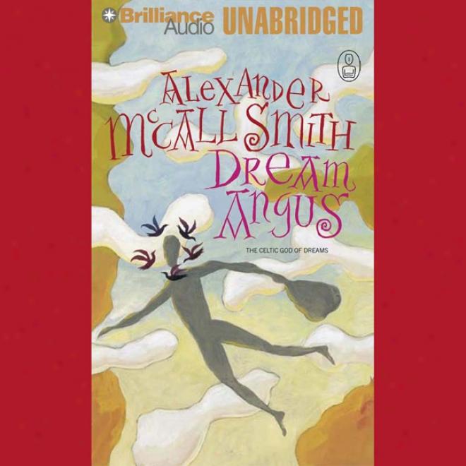 Dream Angus: The Celtic God Of Dreams: The Myths (unabridged)